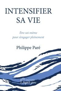 Philippe Paré - Intensifier sa vie - Etre soi-même pour s'engager pleinement.