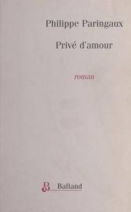 Philippe Paringaux - Privé d'amour.