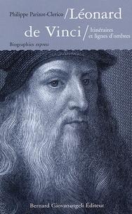 Philippe Parizot-Clerico - Léonard de Vinci - Itinéraires et lignes d'ombres.