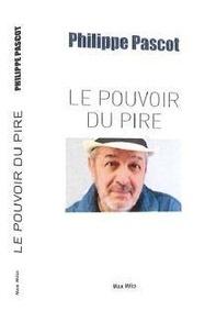 Philippe Pascot - Le pouvoir du pire.