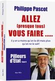 """Philippe Pascot - Pilleurs d'Etat - Tome 2, Allez """"presque tous"""" vous faire... !."""