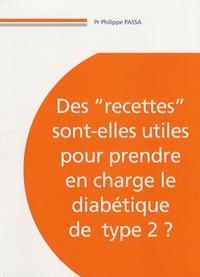 """Philippe Passa - Des """"recettes"""" sont-elles utiles pour prendre en charge le diabétique de type 2 ?."""