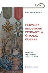 Philippe Pasteau - Ferveur religieuse pendant la Grande Guerre.