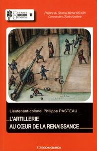 Philippe Pasteau - L'artillerie au coeur de la Renaissance.