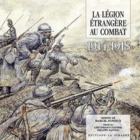 Philippe Pasteau et Marcel Durieux - La Légion étrangère au combat 1914-1918.