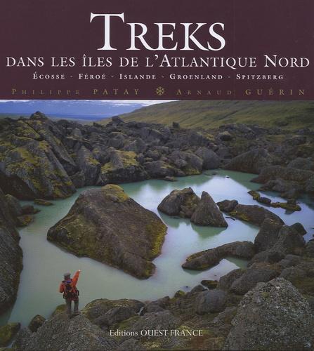 Philippe Patay et Arnaud Guérin - Treks dans les îles de l'Atlantique Nord - Ecosse, Féroé, Islande, Groenland, Spitzberg.