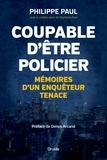 Philippe Paul et Raymond Paul - Coupable d'être policier - Mémoires d'un enquêteur tenace.