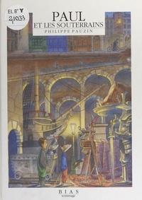 Philippe Pauzin - Paul et les souterrains.