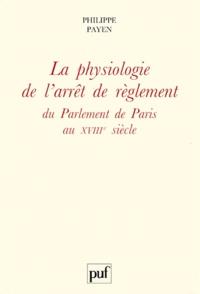 Philippe Payen - La physiologie de l'arrêt de règlement du Parlement de Paris au XVIIIe siècle.