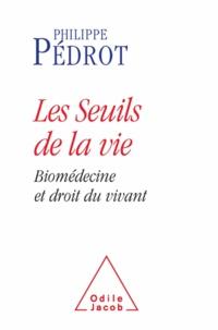 Philippe Pédrot - Seuils de la vie (Les) - Biomédecine et droit du vivant.