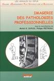 Philippe Peetrons et Michel-G Dupuis - Imagerie des pathologies professionnelles.
