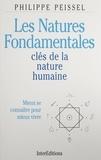Philippe Peissel - Les natures fondamentales - Clés de la nature humaine, mieux se connaître pour mieux vivre.