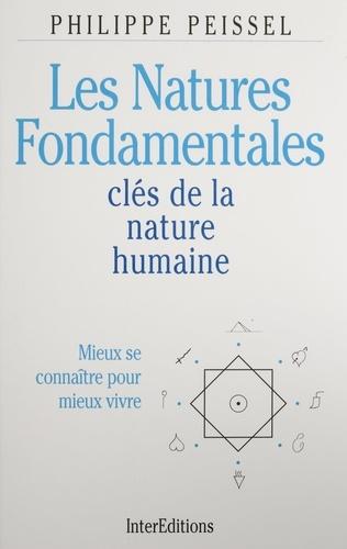 Les natures fondamentales. Clés de la nature humaine, mieux se connaître pour mieux vivre