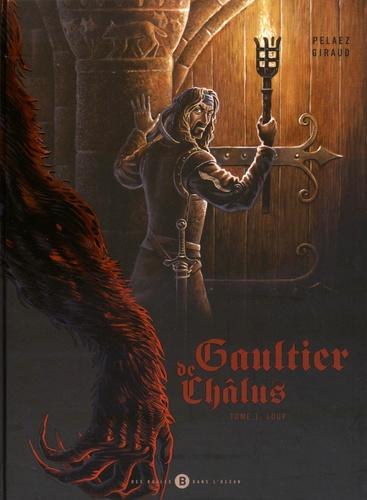 Philippe Pelaez et Olivier Giraud - Gaultier de Châlus Tome 1 : Loup.