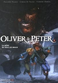 Philippe Pelaez et Cinzia Di Felice - Oliver & Peter Tome 1 : La mère de tous les maux.