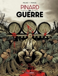 Philippe Pelaez - Pinard de guerre 1 : Pinard de guerre - vol. 01.