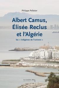 """Philippe Pelletier - Albert Camus, Elisée Reclus et l'Algérie - Les """"indigènes de l'univers""""."""