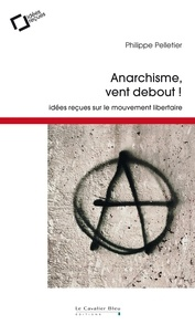 Anarchisme, vent debout! - Idées reçues sur le mouvement libertaire.pdf