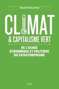 Philippe Pelletier - Climat et capitalisme vert - De l'usage économique et politique du catastrophisme.