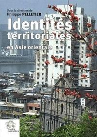 Philippe Pelletier et  Collectif - Identités territoriales en Asie orientale.