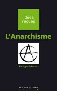 Philippe Pelletier - L'Anarchisme.