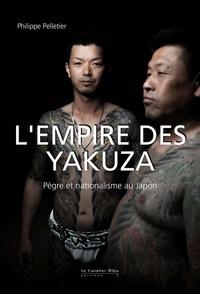 Philippe Pelletier - L'Empire des yakuza - Pègre et nationalisme au Japon.