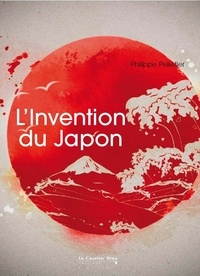 Philippe Pelletier - L'Invention du Japon.