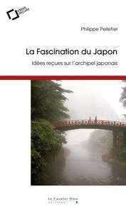 Philippe Pelletier - La Fascination du Japon - Idées reçues sur l'archipel japonais.