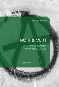 Philippe Pelletier - Noir & Vert - Anarchie et écologie, une histoire croisée.
