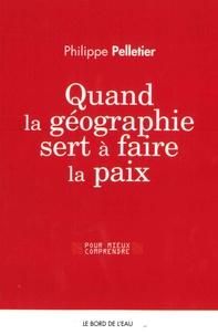 Philippe Pelletier - Quand la géographie sert à faire la paix.