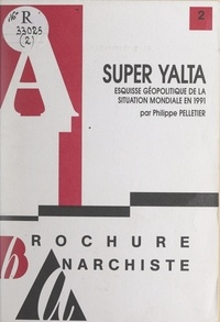 Philippe Pelletier - Super Yalta - Esquisse géopolitique de la situation mondiale en 1991.