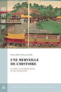 Philippe Pelletier - Une merveille de l'histoire - Le Japon vu par Elisée Reclus et Léon Metchnikoff.