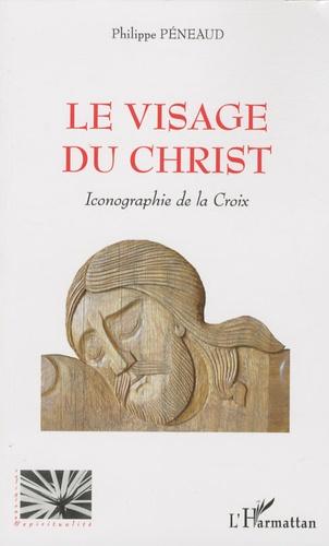 Philippe Péneaud - Le visage du Christ - Iconographie de la Croix.