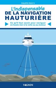 Philippe Peoc'h - L'indispensable de la navigation hauturière - Ce qu'il me faut savoir pour naviguer en haute mer à la voile ou au moteur.