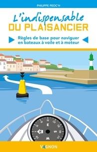 Philippe Peoc'h et Lorenzo Timon - L'indispensable du plaisancier - Règles de base pour naviguer en bateaux à voile et à moteur.