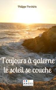 Philippe Perchirin - Toujours à galerne le soleil se couche.