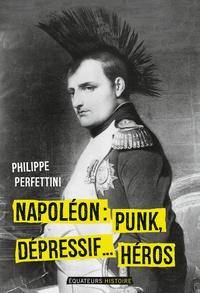 Philippe Perfettini - Napoléon - Punk, dépressif... héros.