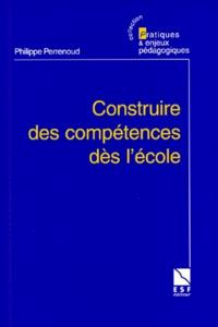 Philippe Perrenoud - Construire des compétences dès l'école.