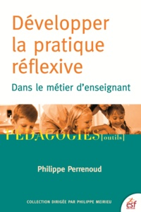Philippe Perrenoud - Développer la pratique réflexive dans le métier d'enseignant - Professionnalisation et raison pédagogique.