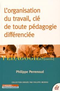 Philippe Perrenoud - L'organisation du travail, clé de toute pédagogie différenciée.