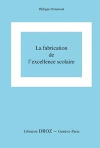 Philippe Perrenoud - La fabrication de l'excellence scolaire : du curriculum aux pratiques d'évaluation - Vers une analyse de la réussite, de l'échec et des inégalités comme réalités construites par le système scolaire.