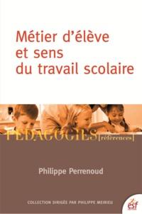 Philippe Perrenoud - Métier d'élève et sens du travail scolaire.