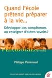 Philippe Perrenoud - Quand l'école prétend préparer à la vie... - Développer des compétences ou enseigner des savoirs ?.