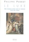 Philippe Perrot - Le Luxe. Une richesse entre faste et confort (XVII.