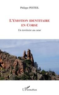 Philippe Pesteil - L'émotion identitaire en Corse - Un territoire au coeur.