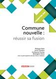 Philippe Petit et Bérengère Denis - Commune nouvelle, réussir sa fusion.