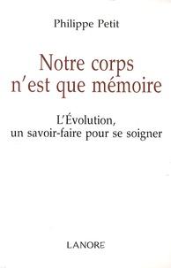 Philippe Petit - Notre corps n'est que mémoire - L'Evolution un savoir-faire pour se soigner.