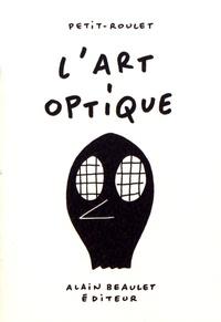Philippe Petit-Roulet - L'art optique.