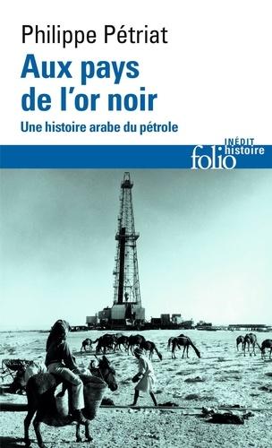 Aux pays de l'or noir. Une histoire arabe du pétrole