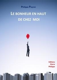 Téléchargements de livres gratuits pour kindle Le bonheur en haut de chez moi 9782940602254 par Philippe Peyron